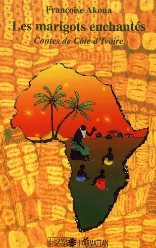 Les marigots enchantés. Contes de Côte d'Ivoire