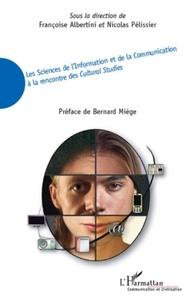 Françoise Albertini et Nicolas Pélissier - Les Sciences de l'Information et de la Communication à la rencontre des Cultural Studies.