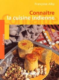 Françoise Alby et Félix Alby - Connaître la cuisine indienne.