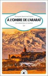 Françoise Ardillier-Carras - A l'ombre de l'Ararat - Une géographe en Arménie.