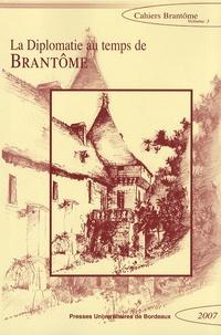 Françoise Argod-Dutard et Anne-Marie Cocula - La diplomatie au temps de Brantôme.