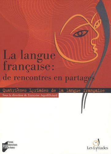Françoise Argod-Dutard et Christophe Alix - La langue française : de rencontres en partages - Quatrièmes Lyriades de la langue française 2008.