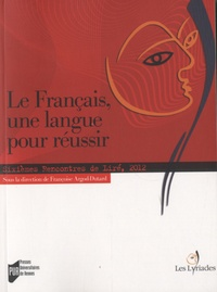 Françoise Argod-Dutard - Le français, une langue pour réussir - Sixièmes Rencontres de Liré, 2012.