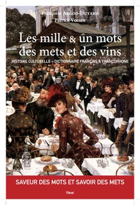 Les mille & un mots des mets et des vins- Histoire culturelle - Dictionnaire français & francophone - Françoise Argod-Dutard |