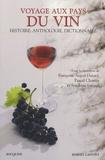 Françoise Argod-Dutard et Pascal Charvet - Voyage aux pays du vin - Des origines à nos jours, Histoire, Anthologie, Dictionnaire,.