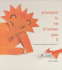 Françoise Armengaud et Martine Bourre - Pourquoi tu ne m'aimes pas ?.