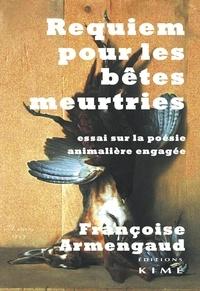 Françoise Armengaud - Requiem pour les bêtes meurtries - Essai sur la poésie animalière engagée.