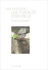 Françoise Arnold et Valérie Thouard - L'architecture, une fragilité essentielle - Réflexions sur le travail de l'agence Emmanuelle Colboc et associés.