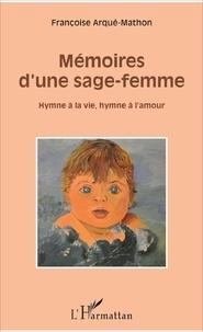 Françoise Arqué-Mathon - Mémoires d'une sage-femme - Hymne à la vie, hymne à l'amour.