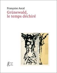 Françoise Ascal - Grünewald, le temps déchiré.