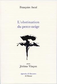 Françoise Ascal et Jérôme Vinçon - L'obstination du perce-neige.