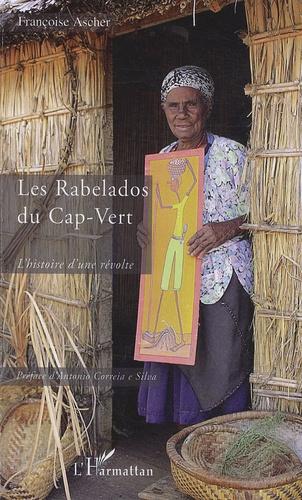 Françoise Ascher - Les Rabelados du Cap-Vert - L'histoire d'une révolte.