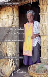 Françoise Ascher - Os Rabelados de Cabo Verde - Historia de uma revolta.