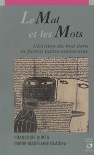 Françoise Aubès et Marie-Madeleine Gladieu - Mal et les mots - L'écriture du mal dans la fiction latino-américaine.