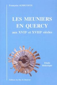 Françoise Auricoste - Les meuniers en Quercy aux XVIIe et XVIIIe siècles (Les meuniers, tenaciers et fermiers, leurs seigneurs, leurs bailleurs bourgeois et marchands et leurs garçons).