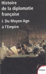Françoise Autrand et Lucien Bély - Histoire de la diplomatie française - Tome 1, Du Moyen Age à l'Empire.