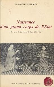Françoise Autrand - Naissance d'un grand corps de l'État : Les Gens du Parlement de Paris (1345-1454).