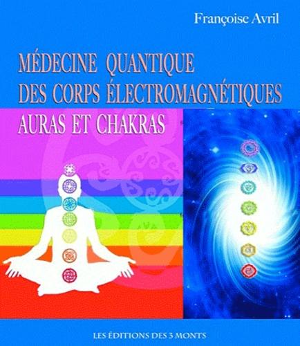 Françoise Avril - Médecine quantique des corps électromagnétiques - Auras et chakras.