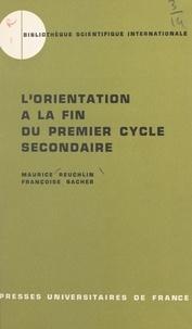 Françoise Bacher et Maurice Reuchlin - L'orientation à la fin du premier cycle secondaire - Une enquête psycho-socio-pédagogique.