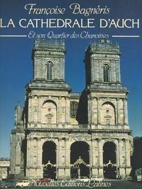 Françoise Bagnéris et  Collectif - La cathédrale d'Auch et son Quartier des Chanoines.