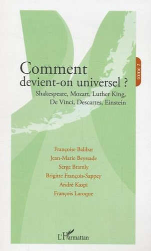 Françoise Balibar - Comment devient-on universel ? - Tome 2, Shakespeare, Mozart, Luther King, De Vinci, Descartes, Einstein.