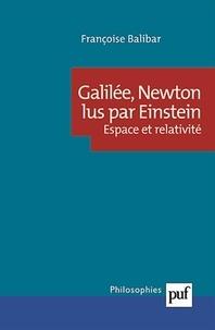 Françoise Balibar - Galilée, Newton lus par Einstein - Espace et relativité.