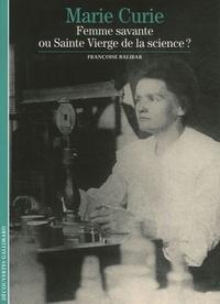 Françoise Balibar - Marie Curie - Femme savante ou Sainte Vierge de la science ?.