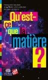 Françoise Balibar et Jean-Marc Lévy-Leblond - Qu'est-ce que la matière ?.