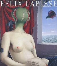 Françoise Baligand - Félix Labisse 1905-1982 - Exposition rétrospective du centenaire de sa naissance.