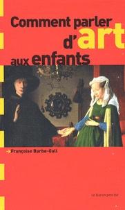Françoise Barbe-Gall - Comment parler d'art aux enfants ?.