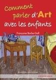 Françoise Barbe-Gall - Comment parler d'art avec les enfants.