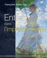Françoise Barbe-Gall - Entrer dans l'impressionnisme.