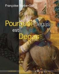 Françoise Barbe-Gall - Pourquoi Degas est Degas.