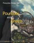 Françoise Barbe-Gall - Pourquoi Greco est Greco.