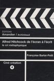 Françoise Barbé-Petit - Alfred Hitchcock - De l'écran à l'écrit, le cri méthaphysique.