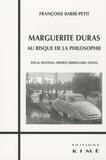 Françoise Barbé-Petit - Marguerite Duras au risque de la philosophie - Pascal, Rousseau, Diderot, Kierkegaard, Lévinas.