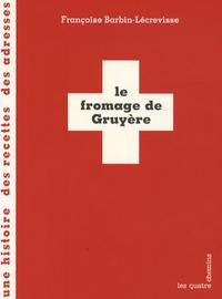 Françoise Barbin-Lécrevisse - Le fromage de Gruyère.