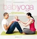Françoise Barbira Freedman - Baby yoga - 150 mouvements et postures pour vous et votre enfant de 0 à 3 ans.