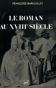 Françoise Barguillet - Le roman au XVIIIe siècle.