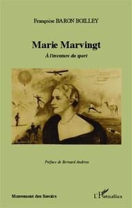 Françoise Baron Boilley - Marie Marvingt - A l'aventure du sport.