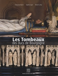 Françoise Baron et Sophie Jugie - Les Tombeaux des ducs de Bourgogne - Création, destruction, restauration.