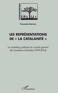 """Françoise Barrere - Les représentations de """"la Catalanité"""" - Le marketing politique du conseil général des Pyrénées-Orientales (1999-2014)."""