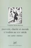 Françoise Barret-Ducrocq - Pauvreté, charité et morale à Londres au XIXe siècle - Une sainte violence.