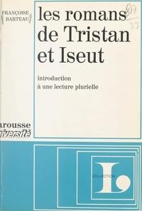 Françoise Barteau et Jean-Pol Caput - Les romans de Tristan et Iseut - Introduction à une lecture plurielle.