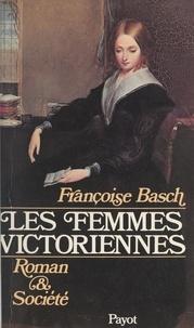 Françoise Basch - Les femmes victoriennes - Roman et société (1837-1867).