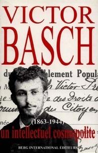 Françoise Basch - Victor Basch 1863-1944 - Un intellectuel cosmopolite.