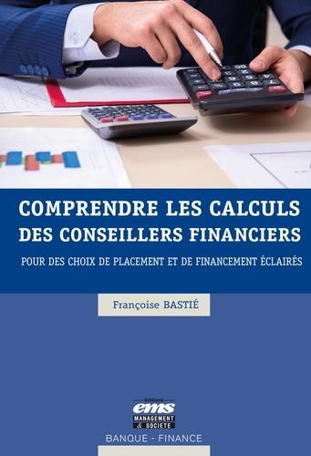 Comprendre les calculs des conseillers financiers. Pour des choix de placement et de financement éclairés
