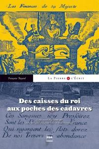 Françoise Bayard - Des caisses du roi aux poches des cadavres.