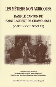 Françoise Bayard et  Collectif - Les métiers non agricoles dans le canton de Saint-Laurent-de-Chamousset (XVIIème-XXème siècles).