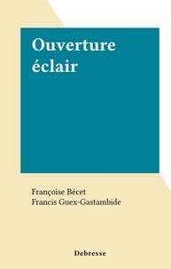 Françoise Bécet et Francis Guex-Gastambide - Ouverture éclair.